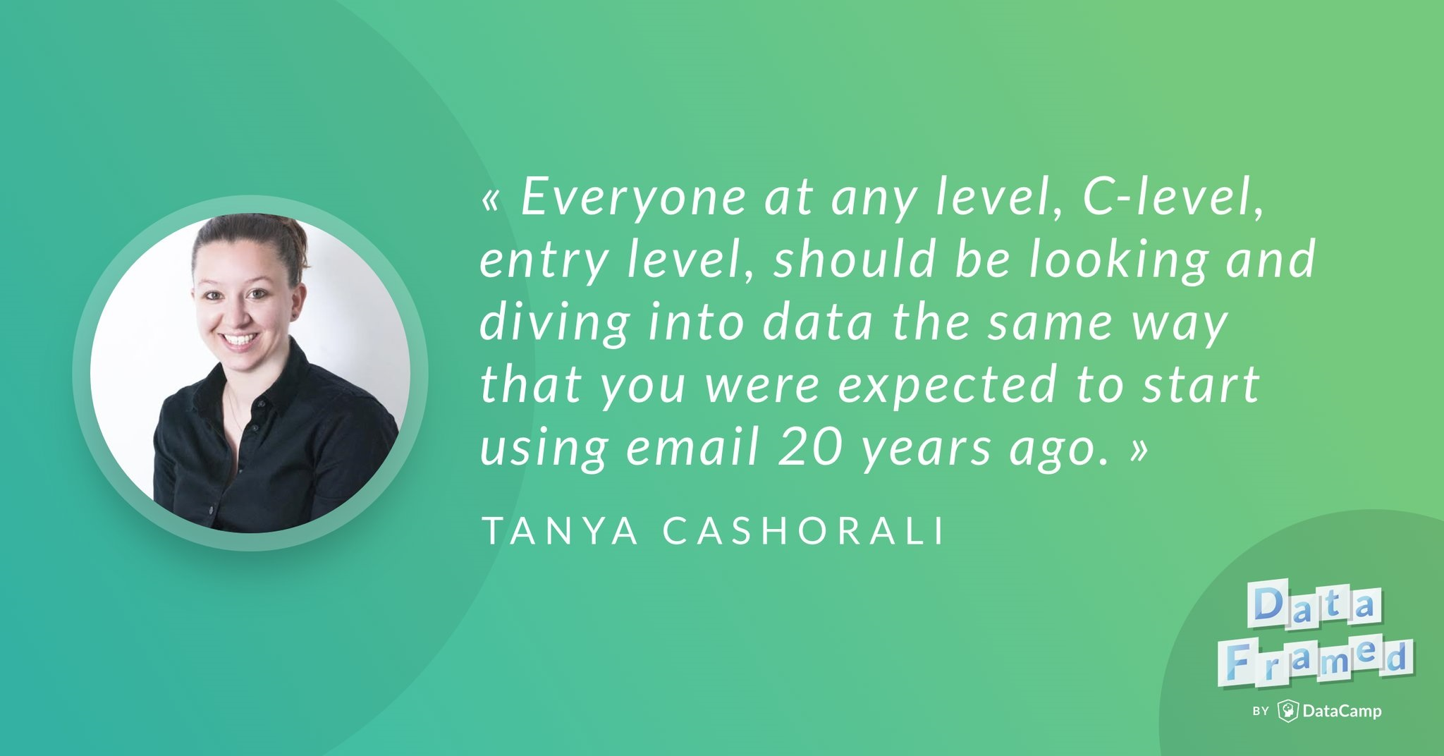 Tanya Cashorali DataFramed Quote